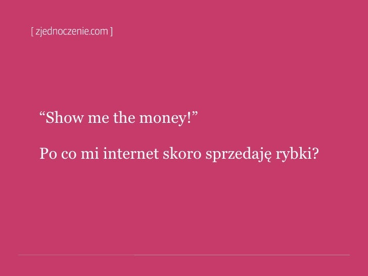 """Show me the money!""  Po co mi internet skoro sprzedaję rybki?"