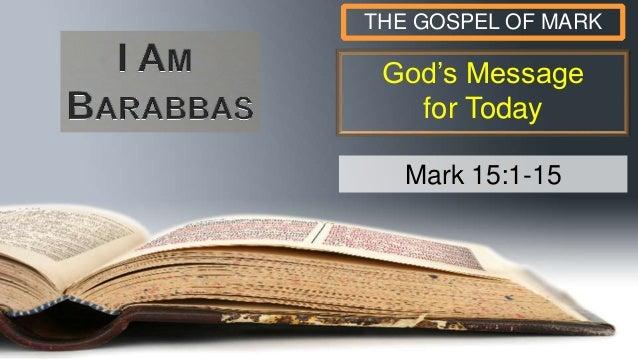 God's Message for Today THE GOSPEL OF MARK Mark 15:1-15