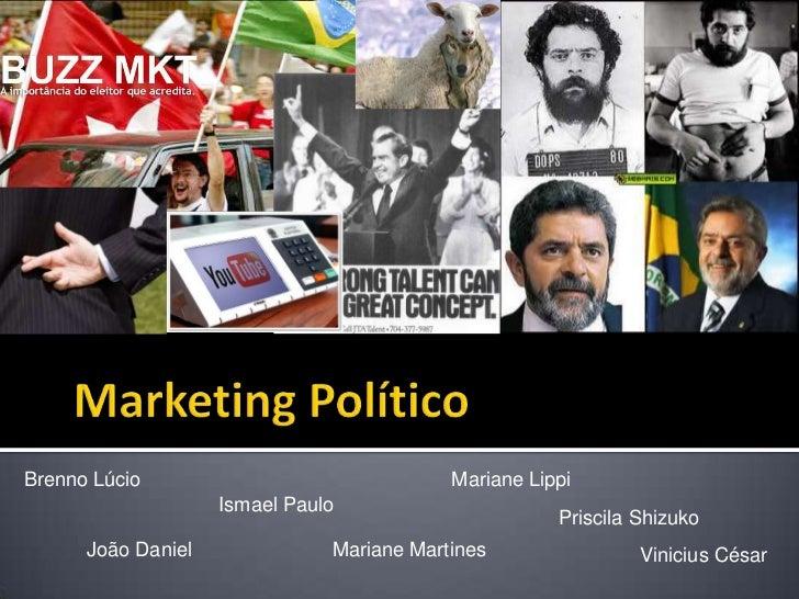 Marketing Político<br />Brenno Lúcio<br />MarianeLippi<br />Ismael Paulo<br />Priscila Shizuko<br />MarianeMartines<br />J...
