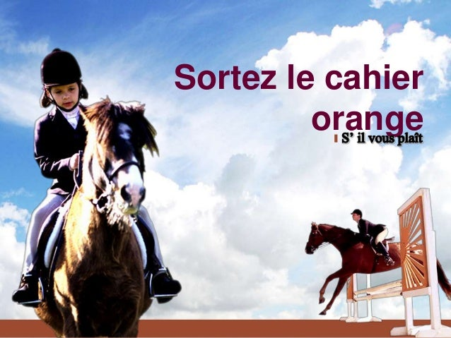 Sortez le cahier         orange