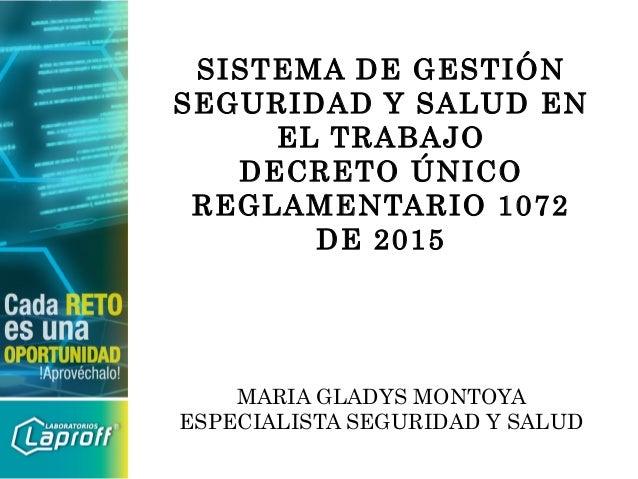 SISTEMA DE GESTIÓN SEGURIDAD Y SALUD EN EL TRABAJO DECRETO ÚNICO REGLAMENTARIO 1072 DE 2015 MARIA GLADYS MONTOYA ESPECIALI...