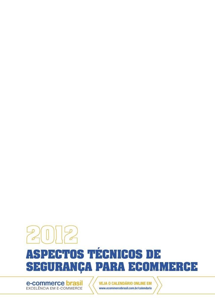 ASPECTOS TÉCNICOS DESEGURANÇA PARA ECOMMERCE                           VEJA O CALENDÁRIO ONLINE EMEXCELÊNCIA EM E-COMMERCE...