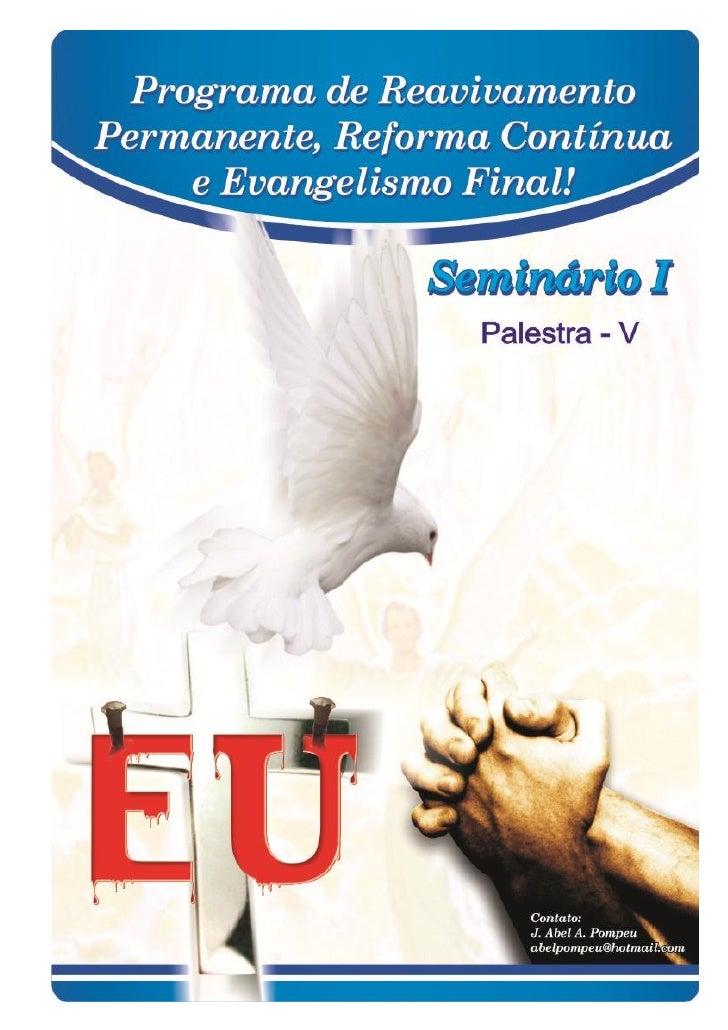2Programa de Reavivamento Permanente,Reforma Continua e Evangelismo Final!        SEMINÁRIO - I           PALESTRA – 5   P...