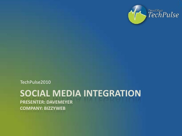 Social Media IntegrationPresenter: davemeyerCompany: bizzyweb<br />TechPulse2010<br />
