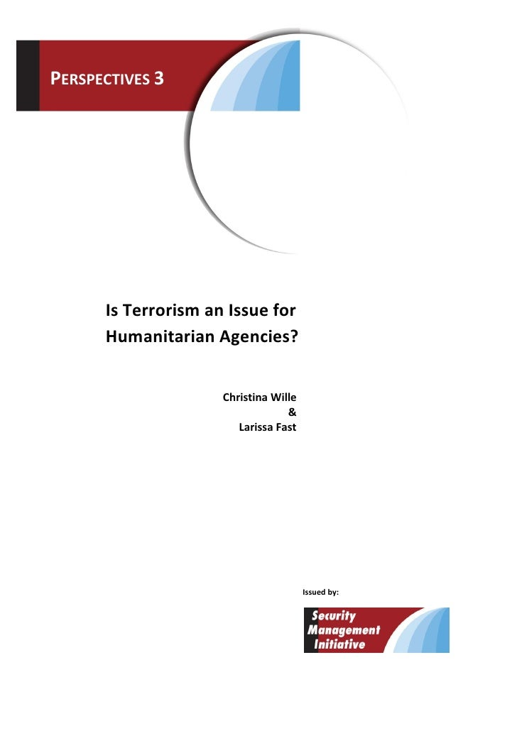 PERSPECTIVES 3      Is Terrorism an Issue for      Humanitarian Agencies?                     Christina Wille             ...