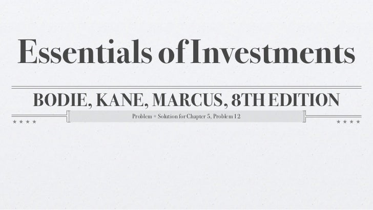 Essentials of Investments BODIE, KANE, MARCUS, 8TH EDITION           Problem + Solution for Chapter 5, Problem 12