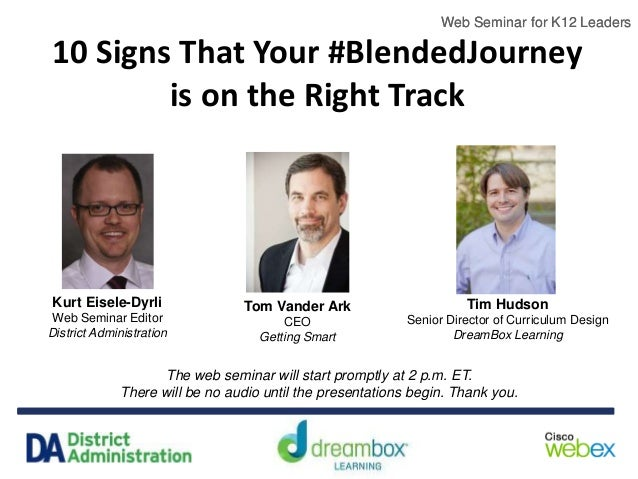 Web Seminar for K12 Leaders 10 Signs That Your #BlendedJourney is on the Right Track The web seminar will start promptly a...