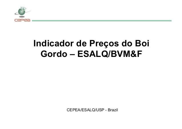 Indicador de Preços do BoiGordo – ESALQ/BVM&FCEPEA/ESALQ/USP - Brazil