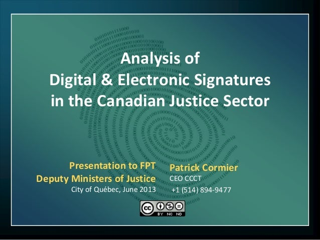 Analysis of Digital & Electronic Signatures in the Canadian Justice Sector Patrick Cormier CEO CCCT +1 (514) 894-9477 Pres...