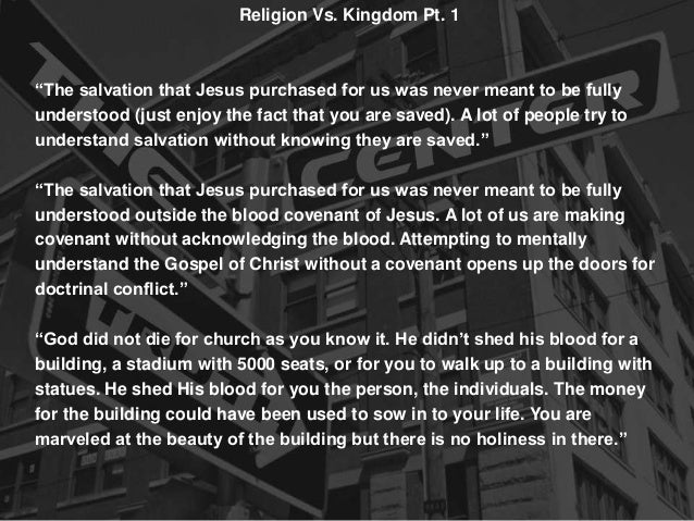 """Religion Vs. Kingdom Pt. 1 """"The salvation that Jesus purchased for us was never meant to be fully understood (just enjoy t..."""