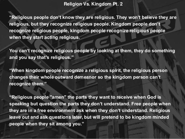 """Religion Vs. Kingdom Pt. 2 """"Religious people don't know they are religious. They won't believe they are religious, but the..."""