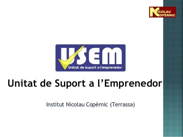 Unitat de Suport a l'Emprenedor Institut Nicolau Copèrnic (Terrassa)