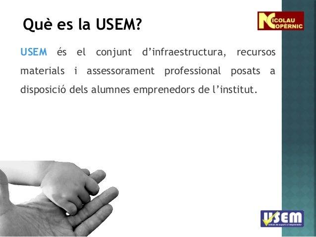 Què es la USEM? USEM és el conjunt d'infraestructura, recursos materials i assessorament professional posats a disposició ...