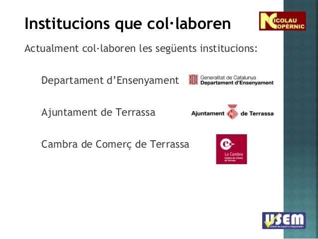 Institucions que col·laboren Actualment col·laboren les següents institucions: *  Departament d'Ensenyament  *  Ajuntament...