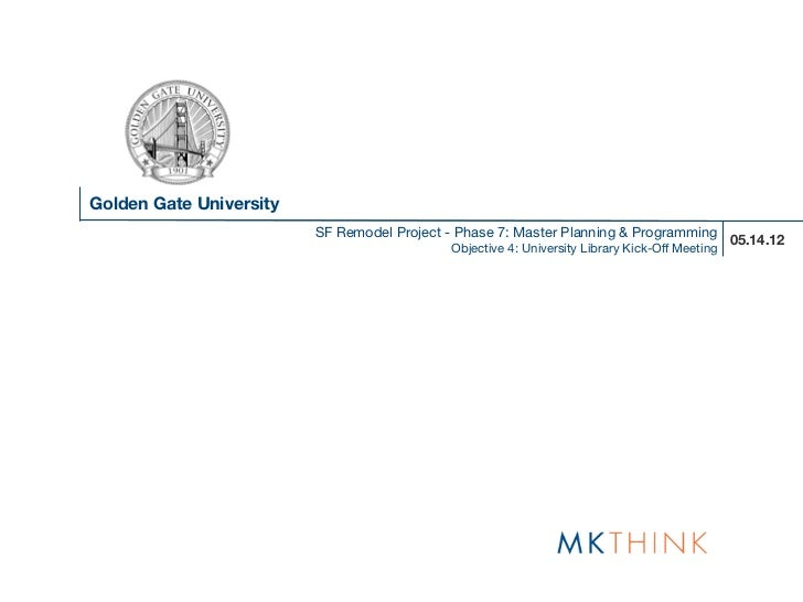 Golden Gate University                         SF Remodel Project - Phase 7: Master Planning & Programming 05.14.12       ...