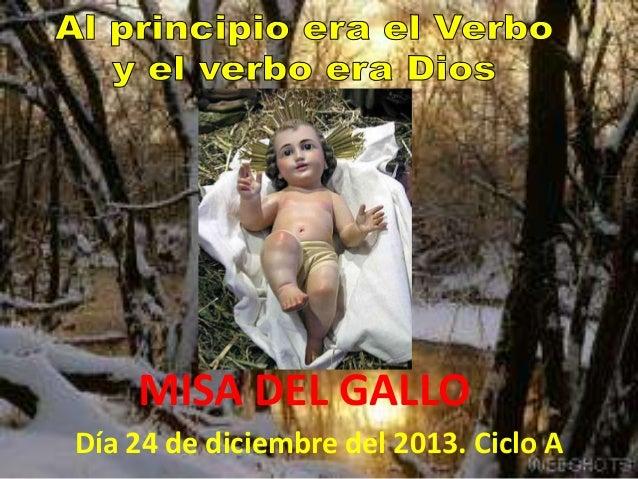 MISA DEL GALLO Día 24 de diciembre del 2013. Ciclo A