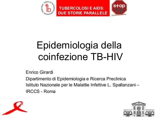 Epidemiologia della coinfezione TB-HIV Enrico Girardi Dipartimento di Epidemiologia e Ricerca Preclinica Istituto Nazional...