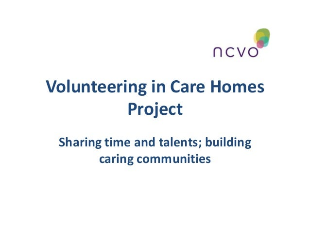 Volunteering in Care Homes Project Sharing time and talents; building caring communities
