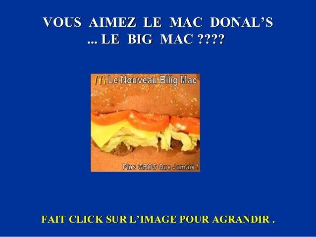 VOUS AIMEZ LE MAC DONAL'SVOUS AIMEZ LE MAC DONAL'S ... LE BIG MAC ????... LE BIG MAC ???? FAIT CLICK SUR L'IMAGE POUR AGRA...