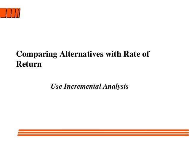 Comparing Alternatives with Rate of Return Use Incremental Analysis