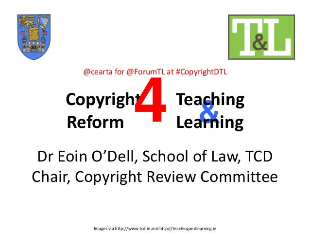 & Images via http://www.tcd.ie and http://teachingandlearning.ie @cearta for @ForumTL at #CopyrightDTL Copyright Teaching ...