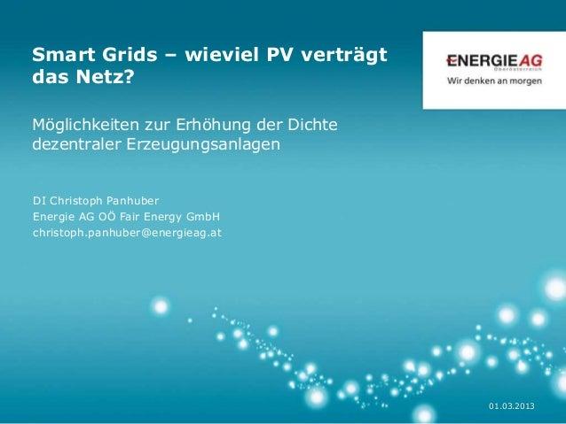 01.03.2013  Smart Grids – wieviel PV verträgt  das Netz?  Möglichkeiten zur Erhöhung der Dichte  dezentraler Erzeugungsanl...