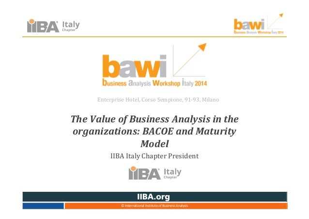 The Value of Business Analysis in the organizations: BACOE and Maturity Model IIBA Italy Chapter President Enterprise Hote...