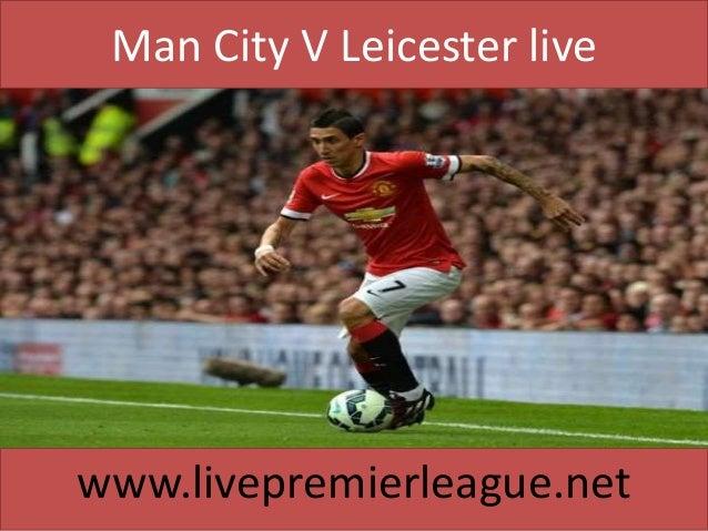 Man City V Leicester live www.livepremierleague.net