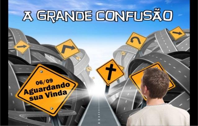 DESAFIOS: § Lidar com as CONFUSÕES INTERNAS da igreja; § Lidar com as CONFUSÕES EXTERNAS à igreja. SAINDO DA CONFUSÃO:...