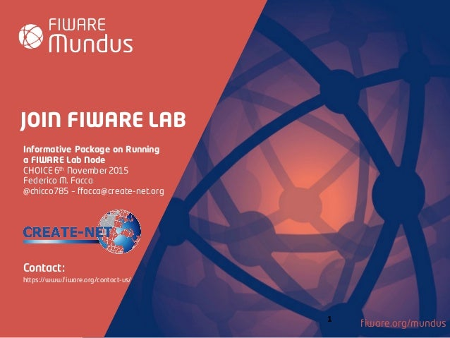fiware.org/mundus JOIN FIWARE LAB Contact: https://www.fiware.org/contact-us/ Informative Package on Running a FIWARE Lab ...