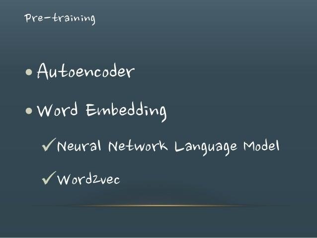 Pre-training •Autoencoder •Word Embedding Neural Network Language Model Word2vec