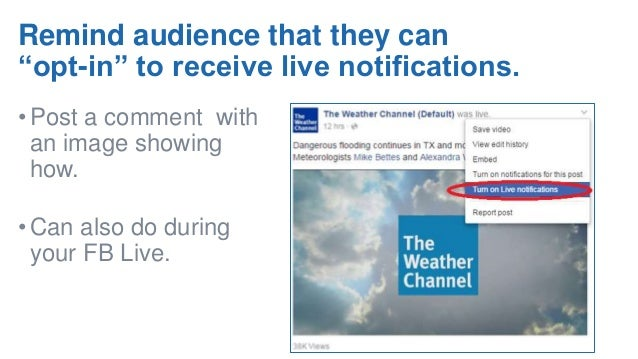 """Remind audience that they can """"opt-in"""" to receive live notifications. •Post a comment with an image showing how. •Can also..."""