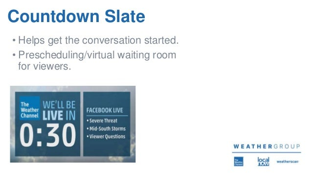 Countdown Slate • Helps get the conversation started. • Prescheduling/virtual waiting room for viewers.