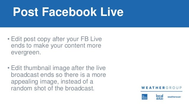 Post Facebook Live • Edit post copy after your FB Live ends to make your content more evergreen. • Edit thumbnail image af...