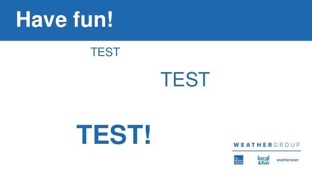 Have fun! TEST TEST TEST!