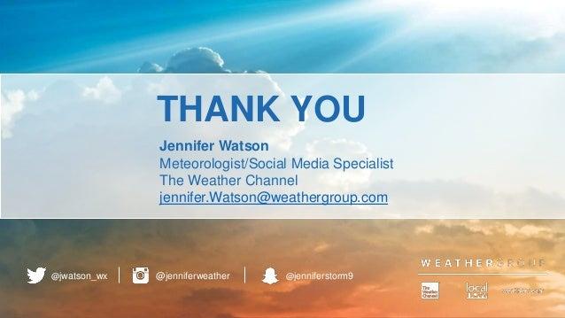 31 Jennifer Watson Meteorologist/Social Media Specialist The Weather Channel jennifer.Watson@weathergroup.com @jenniferwea...