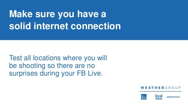 Make sure you have a solid internet connection Test all locations where you will be shooting so there are no surprises dur...
