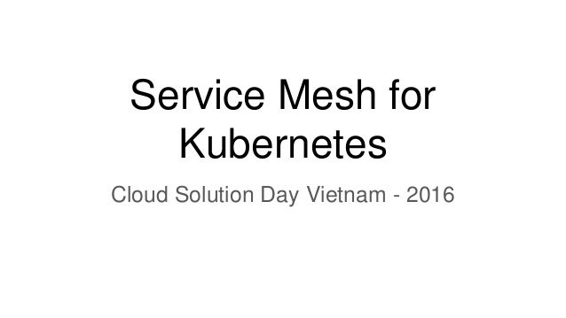 Service Mesh for Kubernetes Cloud Solution Day Vietnam - 2016