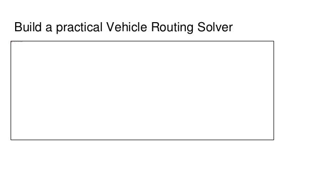 Build a practical Vehicle Routing Solver