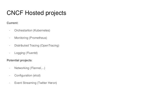 CNCF Hosted projects Current: - Orchestartion (Kubernetes) - Monitoring (Prometheus) - Distributed Tracing (OpenTracing) -...