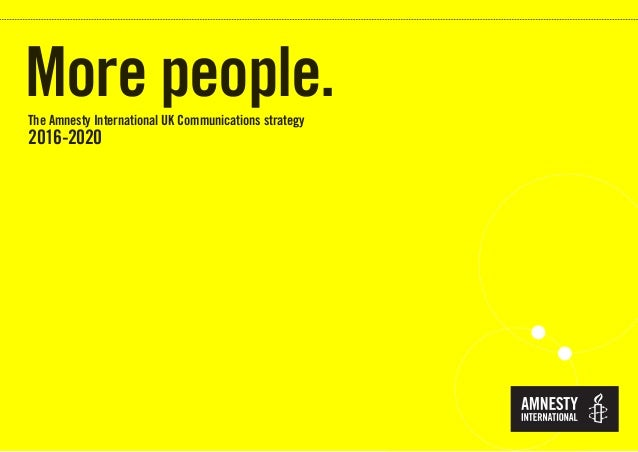 The Amnesty International UK Communications strategy 2016-2020 More people.