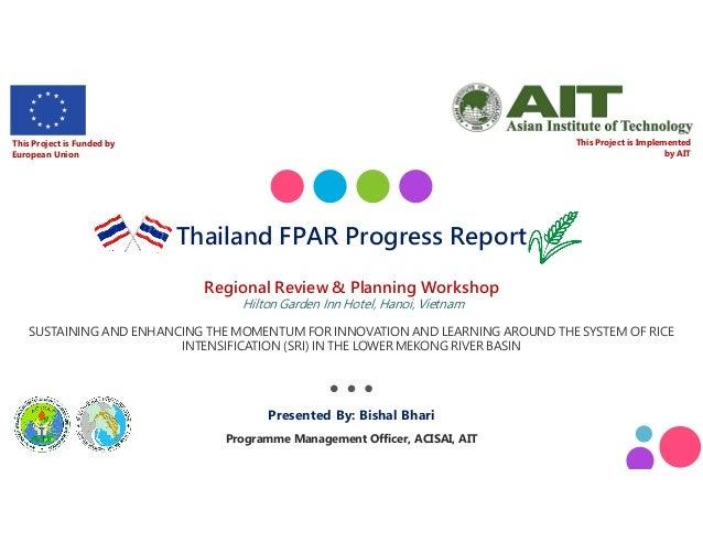 Thailand FPAR Progress Report Regional Review & Planning Workshop Hilton Garden Inn Hotel, Hanoi, Vietnam SUSTAINING AND E...