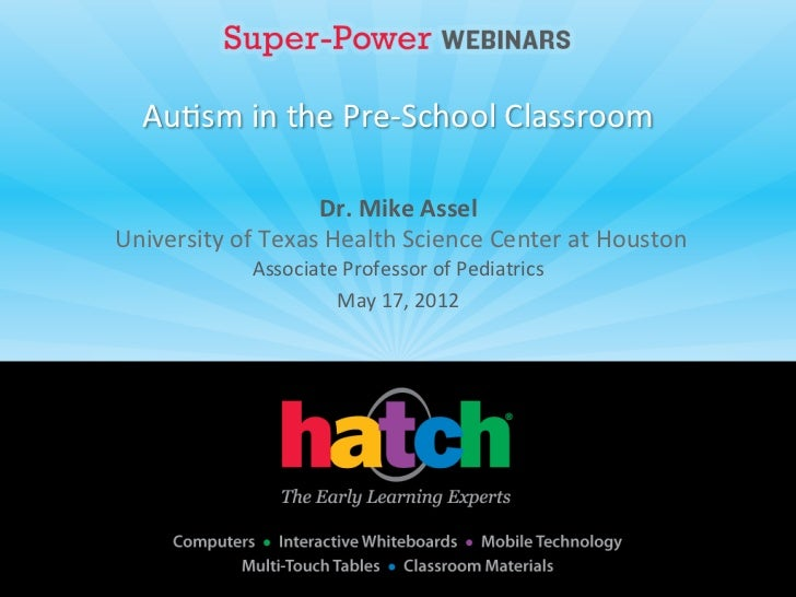 Au#sm	  in	  the	  Pre-­‐School	  Classroom	  	                               Dr.	  Mike	  Assel	  	  University	  of	  Te...