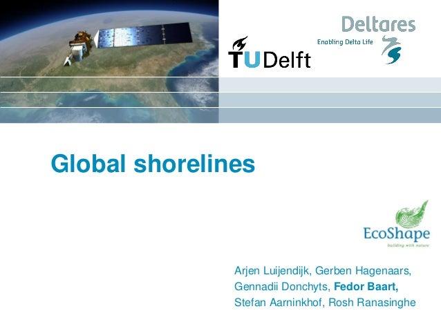 Global shorelines Arjen Luijendijk, Gerben Hagenaars, Gennadii Donchyts, Fedor Baart, Stefan Aarninkhof, Rosh Ranasinghe