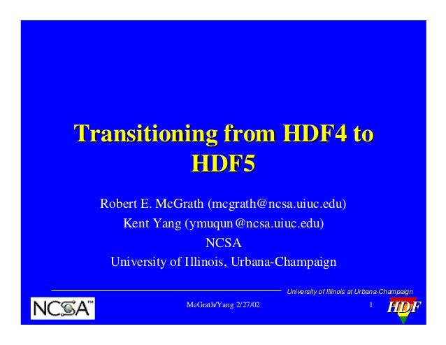 Transitioning from HDF4 to HDF5 Robert E. McGrath (mcgrath@ncsa.uiuc.edu) Kent Yang (ymuqun@ncsa.uiuc.edu) NCSA University...
