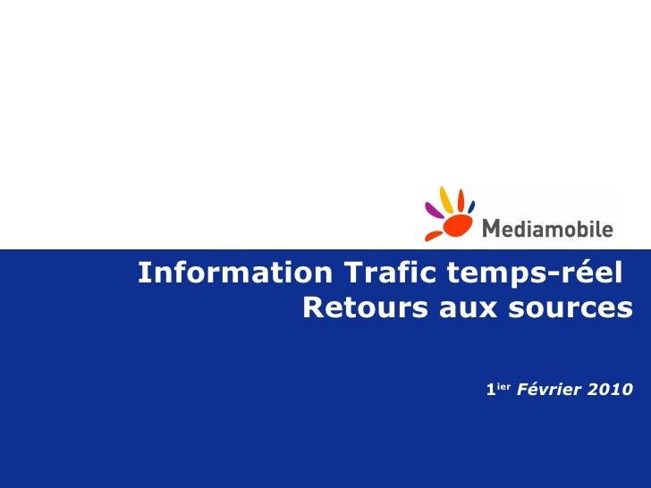 Information Trafic temps-réel  Retours aux sources 1 ier   Février 2010