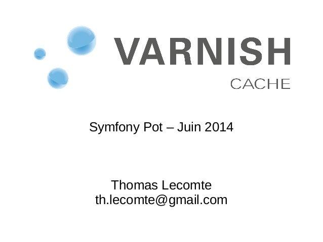 Symfony Pot – Juin 2014 Thomas Lecomte th.lecomte@gmail.com