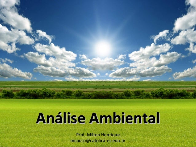 Prof. Milton Henrique mcouto@catolica-es.edu.br Análise AmbientalAnálise Ambiental