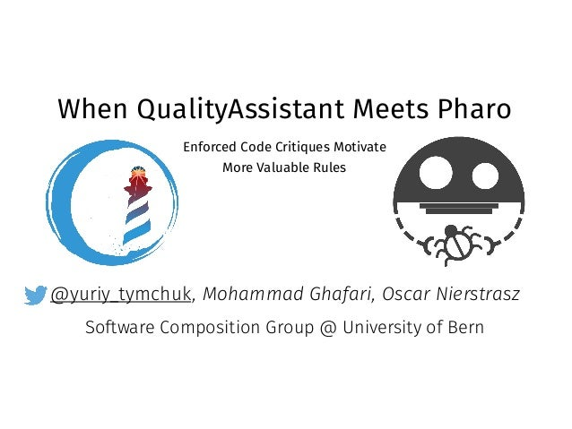 @yuriy_tymchuk When QualityAssistant Meets Pharo Enforced Code Critiques Motivate More Valuable Rules , Mohammad Ghafari, ...
