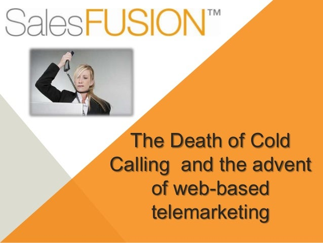The Death of ColdCalling and the adventof web-basedtelemarketing